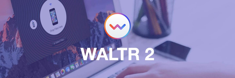 Waltr 2,用电脑向 iPhone 传输文件的终极解决方案